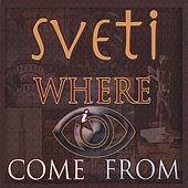 Where I Come From by Sveti