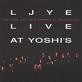 LJYE Live at Yoshi's by Latin Jazz Youth Ensemble of San Francisco