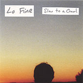 Slow to a Crawl by Lo Fine