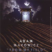 FROM MY FIELD by Adam Makowicz