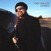 Just Rolled In by Toby Walker