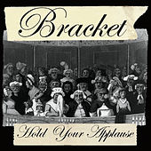 Hold Your Applause de Bracket
