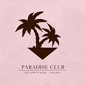Paradise Club - Get Lost in Music, Vol. 1 von Various Artists
