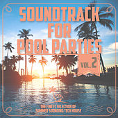 Soundtrack for Pool Parties, Vol. 2 - The Finest Selection of Summer Sounding Tech House de Various Artists