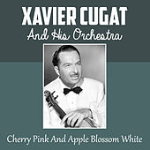 Cherry Pink and Apple Blossom White de Xavier Cugat & His Orchestra