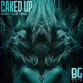 Bang Your Head - Single de Caked Up