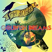 Goldfish Dreams by Oh Brother