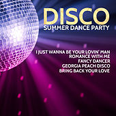 Disco Summer Dance Party: I Just Wanna Be Your Lovin' Man, Romance with Me, Fancy Dancer, Georgia Peach Disco, Bring Back Your Love de Various Artists