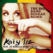 The Big Bang (feat. Jo Mersa & Inner Circle) (Reggae Remix) by Katy Tiz