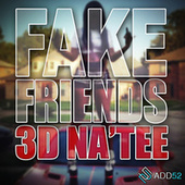 Fake Friends by 3D Natee
