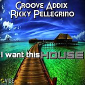 I Want This HOUSE by Groove Addix