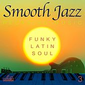 Smooth Jazz: Relaxing Music, Vol. 3 (Funky, Latin, Soul) by Francesco Digilio