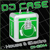DJ Case House & Electro 01-2014 by Various Artists