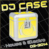 DJ Case House & Electro 02-2014 by Various Artists