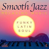 Smooth Jazz: Relaxing Music, Vol. 4 (Funky, Latin, Soul) by Smooth Jazz Band Francesco Digilio