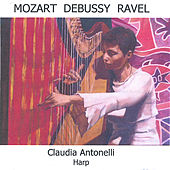 Mozart, Debussy, Ravel; Works for Harp by Claudia Antonelli