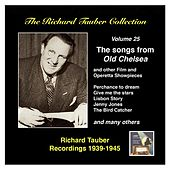 "The Richard Tauber Collection, Vol. 25: Songs from ""Old Chelsea"" & Other Showpieces (Recordings 1939-1945) by Various Artists"