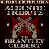 Acoustic Tribute to Brantley Gilbert de Guitar Tribute Players