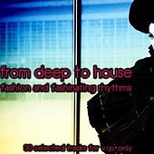 From Deep to House (Fashion and Fashinating Rhythms) by Various Artists
