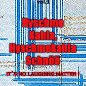 Hyschme Kahla, Hyschmekahla Schnöö (It's No Laughing Matter) de Various Artists