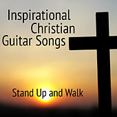 Inspirational Christian Guitar Songs: Stand up and Walk by The O'Neill Brothers Group