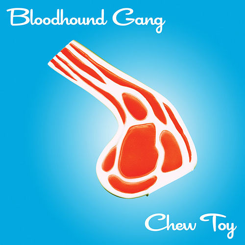 Chew Toy by Bloodhound Gang
