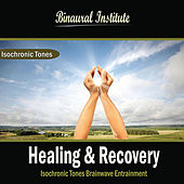 Healing & Recovery: Isochronic Tones Brainwave Entrainment by Binaural Institute