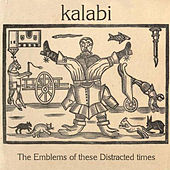 The Emblems of These Distracted Times by Kalabi