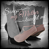 Songs My Mother Taught Me - Treasured Songs and Melodies from a Bygone Age de Various Artists