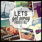 Let's Get Away from It All! - A Global Tour in Songs and Melodies de Various Artists