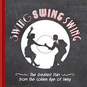 Swing! Swing! Swing! - The Great Stars from the Golden Age of Swing and More de Various Artists