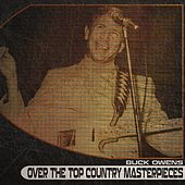 Over the Top Country Masterpieces (Remastered) by Buck Owens
