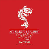 Can't Quit (Deluxe Edition) by My Silent Bravery