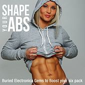 Shape Your Abs (Buried Electronica Gems to Boost Your Six Pack) by Various Artists