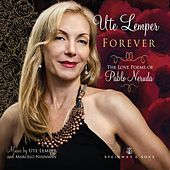 Forever: The Love Poems of Pablo Neruda di Ute Lemper