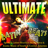 Ultimate Latin Beats - Spanish Latino Brazilian Bossa Nova & Exotic Music of South & Central America di Various Artists