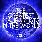 The Greatest Male Artists in the World, Vol. 5 by Various Artists