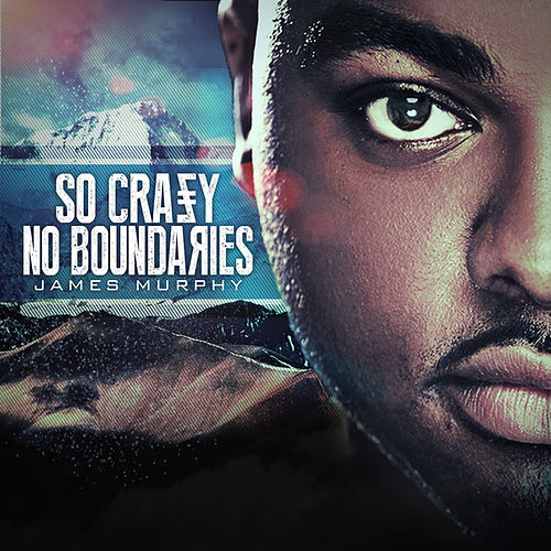 So Crazy No Boundaries by James Murphy