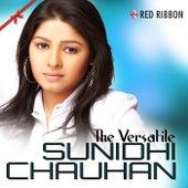 The Versatile Sunidhi Chauhan by Sunidhi Chauhan