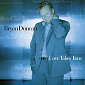 Love Takes Time by Bryan Duncan