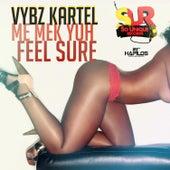 Me Mek Yuh Feel Sure  - Single by VYBZ Kartel