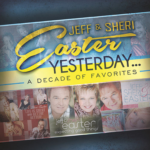 Yesterday...A Decade Of Favorites by Jeff and Sheri Easter