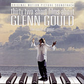 32 Short Films About Glenn Gould: The Sound of Genius (Original Motion Picture Soundtrack) by Glenn Gould