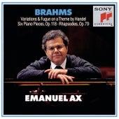 Brahms: Handel Variations, Six Piano Pieces, Op. 118 & Rhapsodies, Op. 79 by Emanuel Ax
