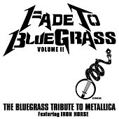 Fade To Bluegrass Volume II: The Bluegrass Tribute to Metallica Featuring Iron Horse by Pickin' On