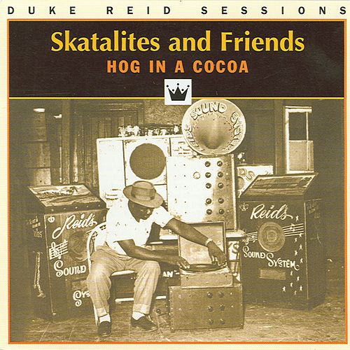 Skatalites And Friends - Hog In A Cocoa by Various Artists