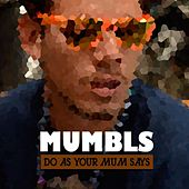 Do as Your Mum Says by MUMBLS