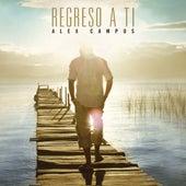 Regreso a Ti de Alex Campos