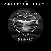 Kind of Love Remixes by The Correspondents