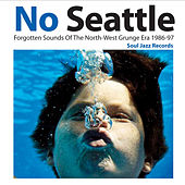Soul Jazz Records Presents No Seattle: Forgotten Sounds Of The North-West Grunge Era 1986-97 de Various Artists